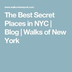The Best Secret Places in NYC | Blog | Walks of New York