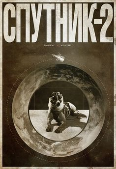 Sputnik 2 - Carried Laika, the first creature in space. In the name of science many innocent animals have suffered :( RIP