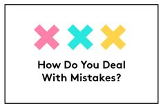 Who You Hang Out With At Work Matters More Than You Think #refinery29  http://www.refinery29.com/daily-worth/74#slide7  How Do You Deal With Mistakes?  I used to tell my staff that in nearly every case, the way they handled a mistake mattered far more to me than the mistake itself.  Downplaying a mistake is one of the worst things you can do on the job. If your boss isn't confident that you'll give her bad news directly or be forthright about a problem, you'll destroy her trust in you. If…