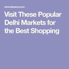Visit These Popular Delhi Markets for the Best Shopping