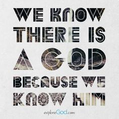 We know there is a God because we know him.