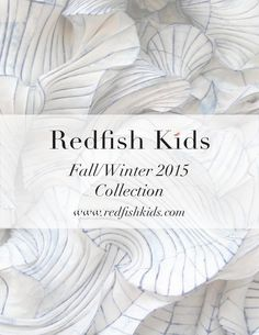 """Redfish Kids Fall/Winter 2015 Collection  Join us on a journey through the """"roots of Redfish"""" celebrating 10 courageous years of growth."""