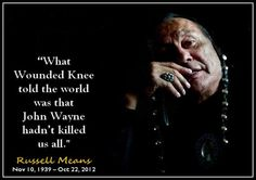 "Photo: Quote from the book ""Where White Men Fear to Tread"", by Russell Means, alluding to a 71-day armed uprising, in 1973, at Wounded Knee. Russell was an Oglala Sioux, and the first National Director of AIM, (American Indian Movement). He was also an actor, and starred in the movie ""The Last Mohican"". He preferred to be known as an American Indian and not an Native American."