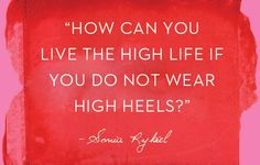 """How can you live the high life if you do not wear high heels?"" – Sonia Rykiel #shoes #CRShoecloset"