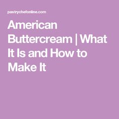 American Buttercream | What It Is and How to Make It