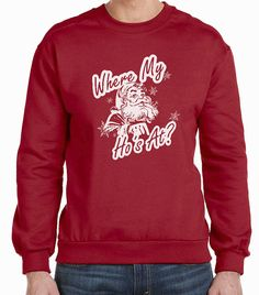 Where My Hos At Santa Christmas Adult Sweatshirt **SPECIAL Holiday Price for a LIMITED time only!! This listing if for the red sweatshirt only,