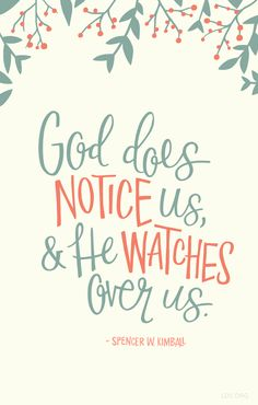 """""""God does notice us, and he watches over us.""""—Spencer W. Kimball"""