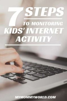 7 Steps to Monitoring Your Kids' Internet Activity