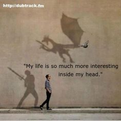 """""""My life is so much more interesting inside my head."""" Constantly imagine something like this. Be The Creature, Rainer Maria Rilke, Story Of My Life, Photomontage, I Smile, True Stories, Wise Words, Decir No, Favorite Quotes"""