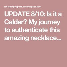 UPDATE 8/10: Is it a Calder? My journey to authenticate this amazing necklace...