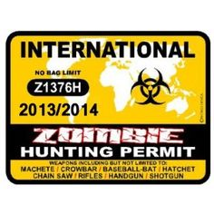 INTERNATIONAL Zombie Hunting Permit 2013/2014 Car Decal / Sticker : #zomiesigns #zombieinfestedworld #zombieposters #zombiedecals #warning #killzombies #zombiezpocalypse #zombiedecor #zombie_sayings #zombie_stickers #zombie_fun #thewalkingdead #theundead #thelivingdead #gag_gifts #zombie_gifts #tinsigns #woodsigns #zombiehunting  #printed_posters #zombiefamily #zombie_research #hunting_permit http://www.zombieinfestedworld.com/Zombie-Signs-Posters-and-Decals.html