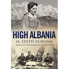 The Balkans were a dangerous place in the early twentieth century.  The Ottoman Empire was on the verge of collapse, losing control of areas like Albania where the people were calling for political rights.  Disease, the threat of violence and war were looming over the people who lived in primitive conditions.  Yet, it was into this world that Mary Edith Durham, a thirty-seven-year-old Edwardian lady dressed in boots, long skirt, umbrella, and straw hat, entered.