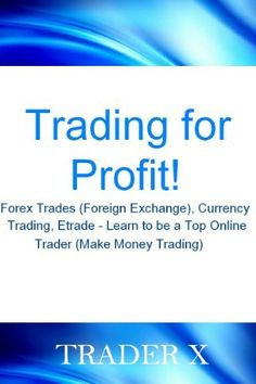 Trading for Profit! - Forex Trades (Foreign Exchange), Currency Trading, Etrade - Learn to be a Top Online Trader (Make Money Trading) Day Trading Forex Millionaire by Trader X. $29.97. 48 pages