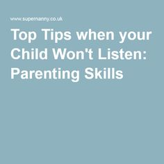 Top Tips when your Child Won't Listen: Parenting Skills