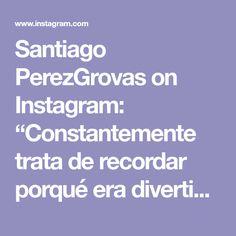 """Santiago PerezGrovas on Instagram: """"Constantemente trata de recordar porqué era divertido cuando lo empezaste a hacer... Buenas noches 🖤."""""""