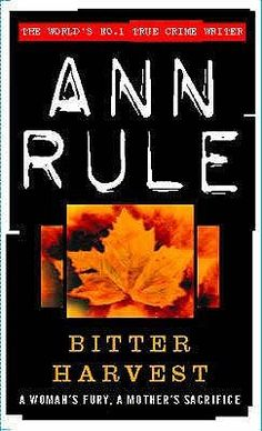 Bitter Harvest.  IMO, one of Ann Rule's best true-crime books.  Couldn't put it down!