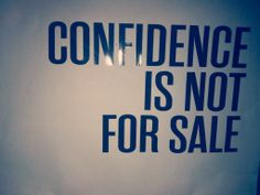 Confidence is not for sale #quote #words # wisdom