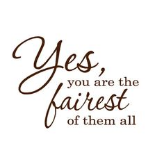 Yes You are the fairest of them all  Vinyl wall Decal Word  - - 12 x 8 - - Lettering for your little Princess bedroom or bathroom home decor...