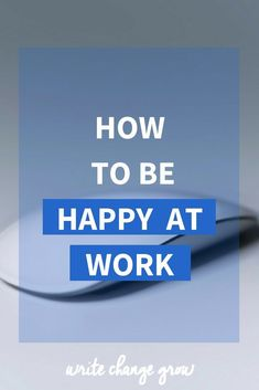 Work in an office? Struggling to be happy at work? Read my 12 tips on how to be happier at work.