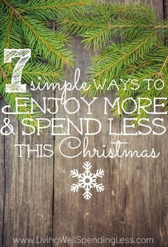 Longing for a joy-filled holiday, free from all the hustle and bustle that seems to invade this time of year Don't miss these 7 great tips for enjoying more and spending less this Christmas!