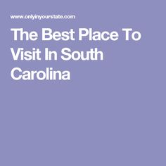 The Best Place To Visit In South Carolina
