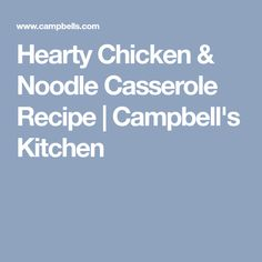 Hearty Chicken & Noodle Casserole Recipe | Campbell's Kitchen