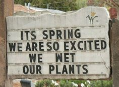 "Garden Shop Sign: ""It's Spring! We are so excited we wet our plants!"""