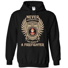 NEVER UNDERESTIMATE THE POWER OF A FIREFIGHTER - LIMITED EDITION T-SHIRTS, HOODIES, SWEATSHIRT (39.9$ ==► Shopping Now)