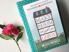 NEW! Make Room For What You Love book by NY Times Bestselling Author Melissa Michaels Simplify and Organize your home and life
