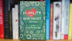 Humility Is the New Smart: Rethinking Human Excellence in the Smart Machine