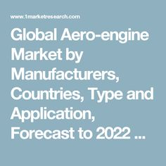 Global Aero-engine Market by Manufacturers, Countries, Type and Application, Forecast to 2022 Market Research Report