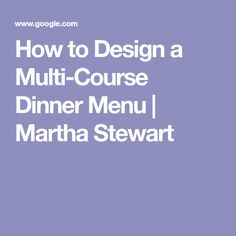 How to Design a Multi-Course Dinner Menu | Martha Stewart
