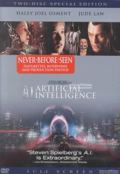 """A.I. Artificial Intelligence [PN1997.2 .A23 2011]  A highly advanced robotic boy longs to become """"real"""" so that he can regain the love of his human mother. Director: Steven Spielberg Writers: Brian Aldiss (short story """"Supertoys Last All Summer Long""""), Ian Watson (screen story) Stars: Haley Joel Osment, Frances O'Connor, Sam Robards"""