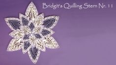 "Bridgit's Quilling Stern Nr. 11 / Star No. 11  ""Perfect Balance"" (Tutorial)"