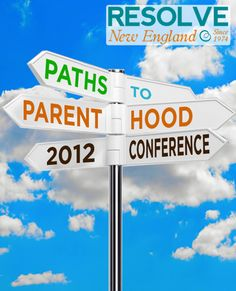 If you live in New England and struggling with infertility, it is worth checking out Resolve of New England's 2012 Path To Parenthood Conference schedule, taking place Saturday, November 3, 2012 from 8:00 AM-5:00 PM. It is the the largest educational consumer and professional infertility conference in the country!
