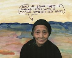 Half of being happy is finding little ways of making someone else happy. – Michael Lipsey