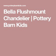 Bella Flushmount Chandelier | Pottery Barn Kids