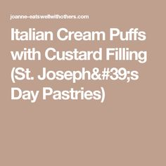 Italian Cream Puffs with Custard Filling (St. Joseph's Day Pastries)