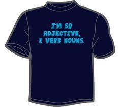 NoiseBot.com Funny T-Shirts - I'm So Adjective, I Verb Nouns T-Shirt, Hoodie, or Tote Bag