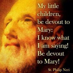 """St, Philip Neri - """"Be devout to Mary."""""""