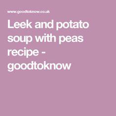 Leek and potato soup with peas recipe - goodtoknow