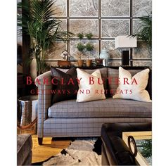 Barclay Butera - Getaways and Retreats. I want his living in style book too