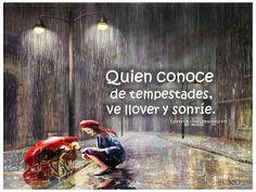Quien conoce de tempestades, ve llover y sonríe*