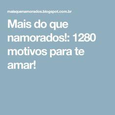 Mais do que namorados!: 1280 motivos para te amar!