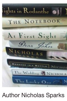 All Nicholas Sparks books and movies. books i have- Safe Haven, The Rescue, At First Sight, and the Best of Me