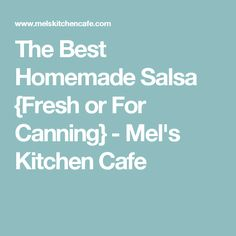 The Best Homemade Salsa {Fresh or For Canning} - Mel's Kitchen Cafe