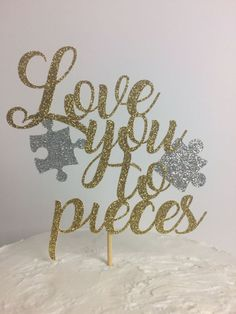 Love you to pieces Cake Topper  bridal shower  gold glitter