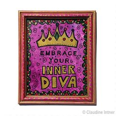 Embrace Your Inner Diva  Original mixed media collage by claudine intner