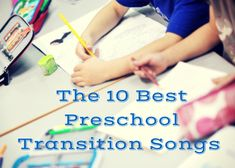 The 10 Best Preschool Transition Songs - Early Childhood Education Zone