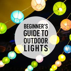 Whether your needs are for lighting for nightly dog walks or party lanterns, get our beginner's guide to outdoor lights before you head to the store.
